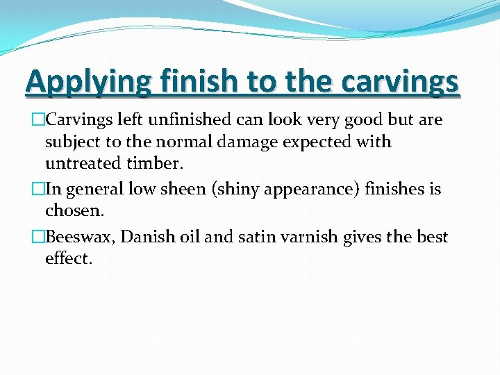 Applying finish to the carvings �Carvings left unfinished can look very good but are