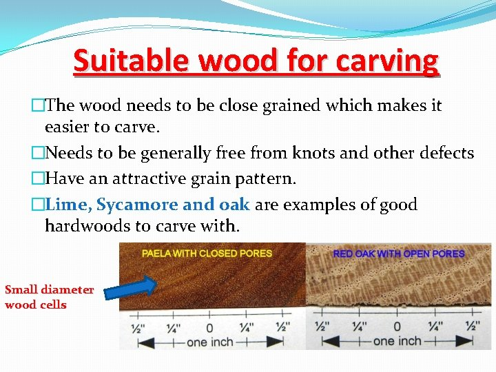 Suitable wood for carving �The wood needs to be close grained which makes it