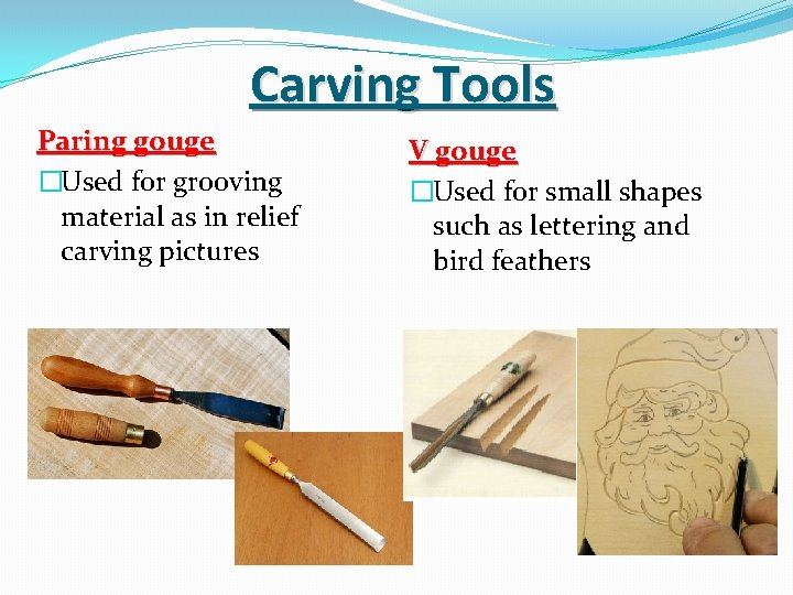 Carving Tools Paring gouge �Used for grooving material as in relief carving pictures V