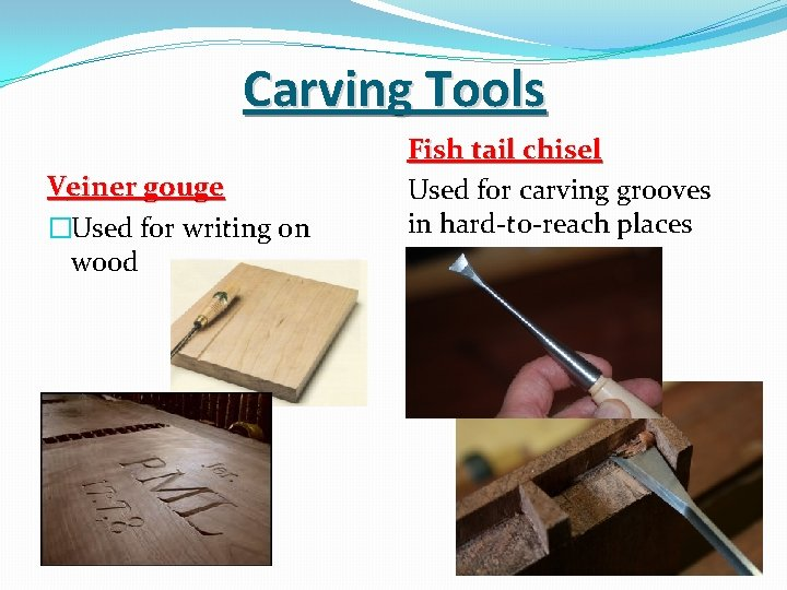 Carving Tools Veiner gouge �Used for writing on wood Fish tail chisel Used for