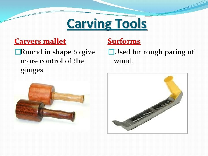 Carving Tools Carvers mallet �Round in shape to give more control of the gouges