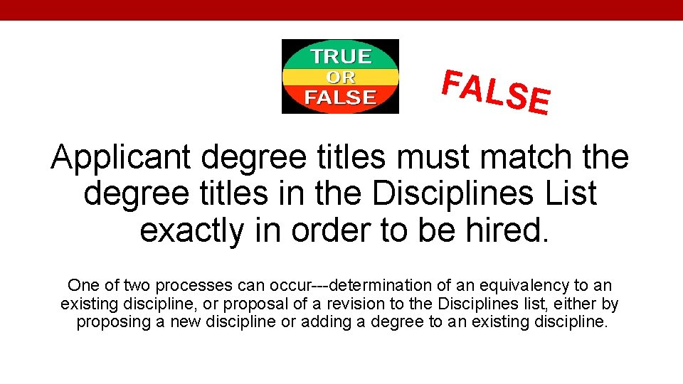 FALS E Applicant degree titles must match the degree titles in the Disciplines List