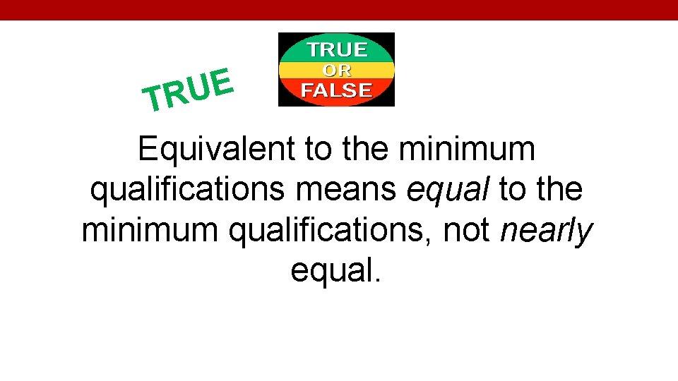 E U TR Equivalent to the minimum qualifications means equal to the minimum qualifications,