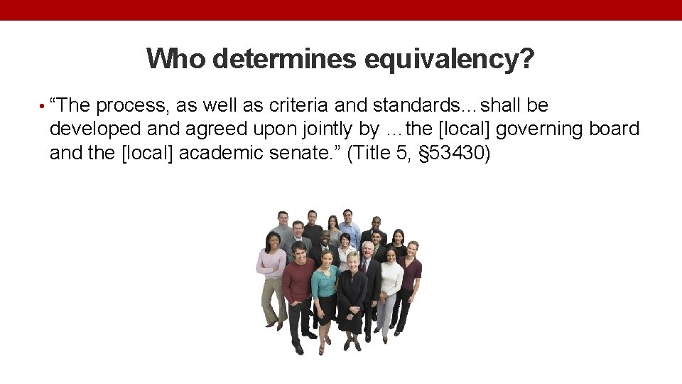 """Who determines equivalency? • """"The process, as well as criteria and standards…shall be developed"""