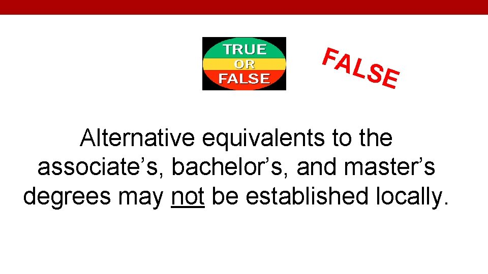FAL SE Alternative equivalents to the associate's, bachelor's, and master's degrees may not be
