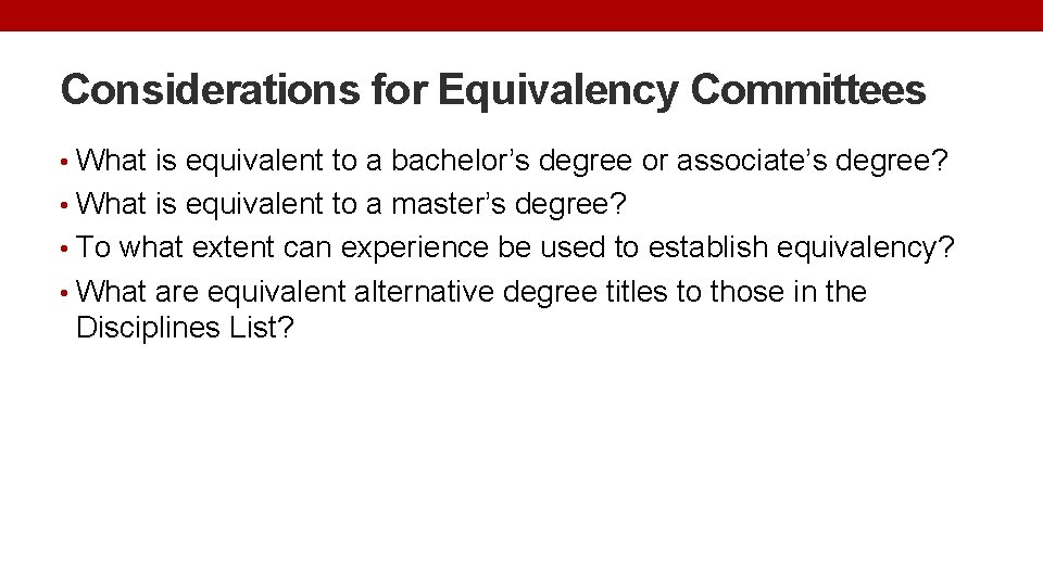 Considerations for Equivalency Committees • What is equivalent to a bachelor's degree or associate's