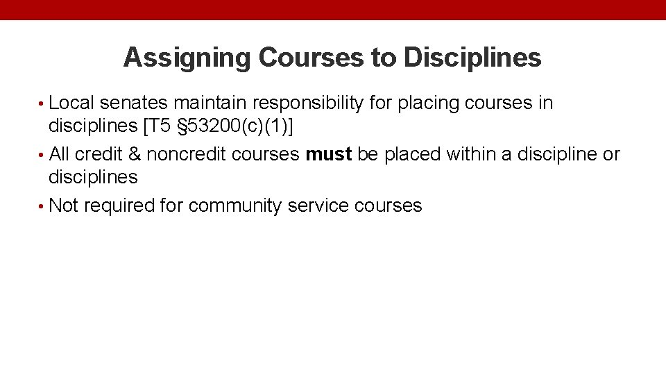 Assigning Courses to Disciplines • Local senates maintain responsibility for placing courses in disciplines