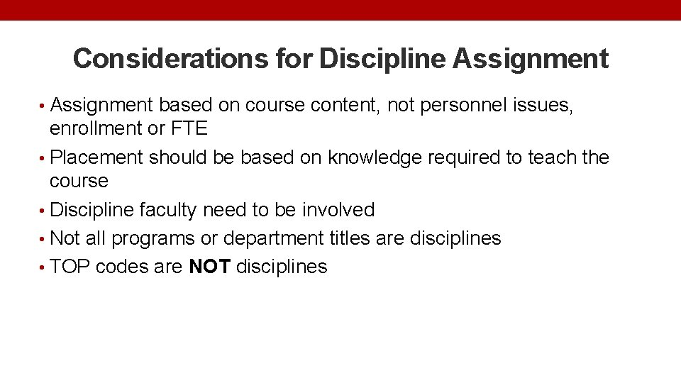 Considerations for Discipline Assignment • Assignment based on course content, not personnel issues, enrollment