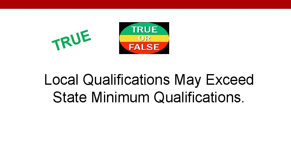 E U TR Local Qualifications May Exceed State Minimum Qualifications.