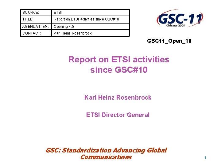 SOURCE: ETSI TITLE: Report on ETSI activities since GSC#10 AGENDA ITEM: Opening 4. 5