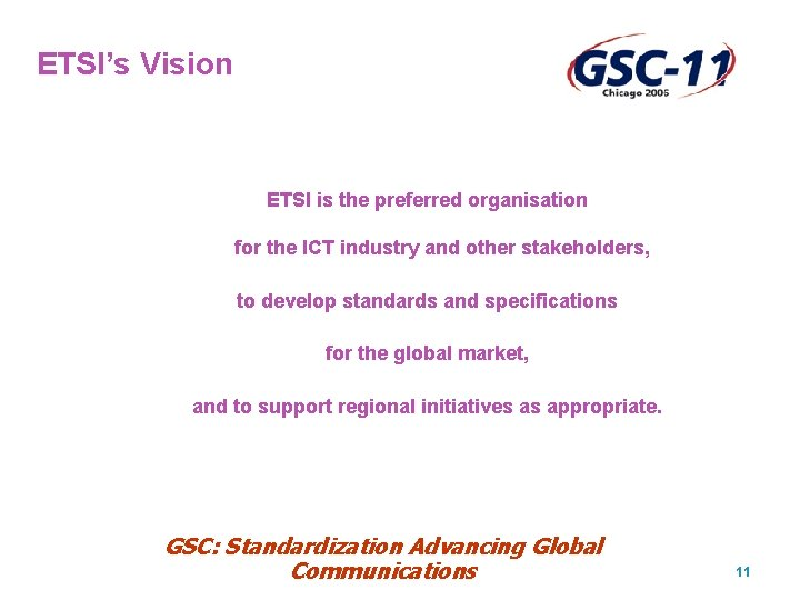 ETSI's Vision ETSI is the preferred organisation for the ICT industry and other stakeholders,