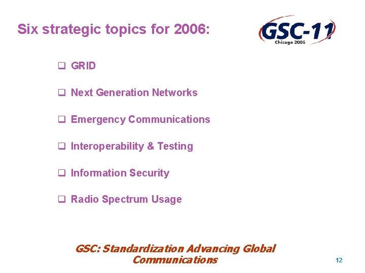Six strategic topics for 2006: q GRID q Next Generation Networks q Emergency Communications