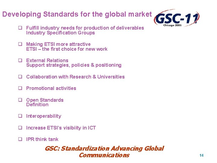 Developing Standards for the global market q Fulfill industry needs for production of deliverables