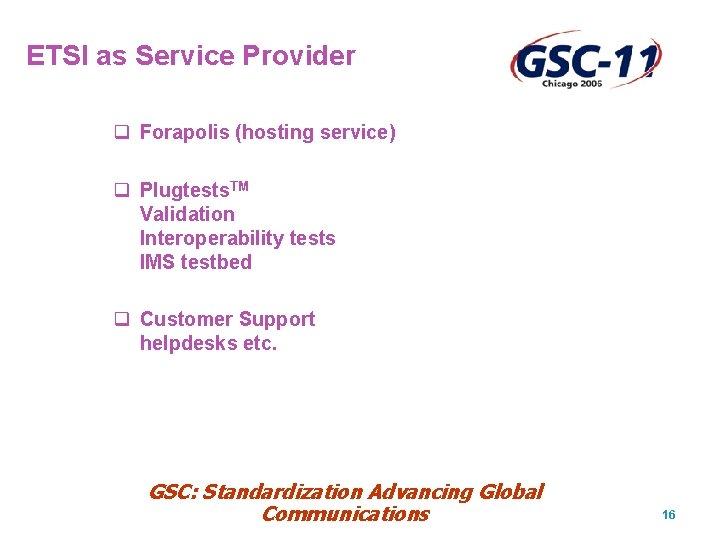 ETSI as Service Provider q Forapolis (hosting service) q Plugtests. TM Validation Interoperability tests