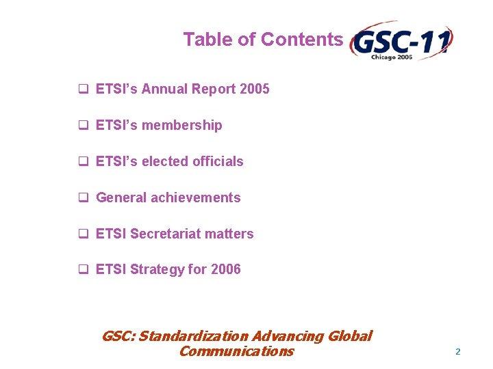 Table of Contents q ETSI's Annual Report 2005 q ETSI's membership q ETSI's elected