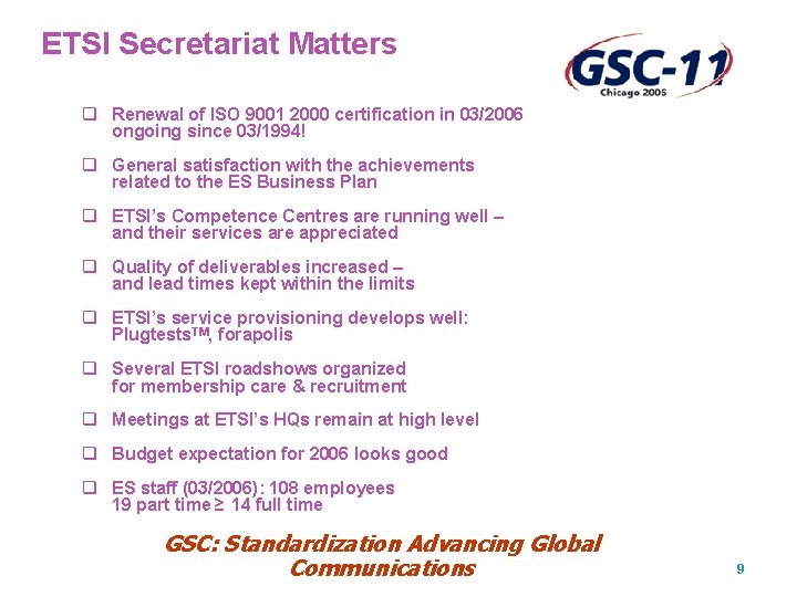 ETSI Secretariat Matters q Renewal of ISO 9001 2000 certification in 03/2006 ongoing since