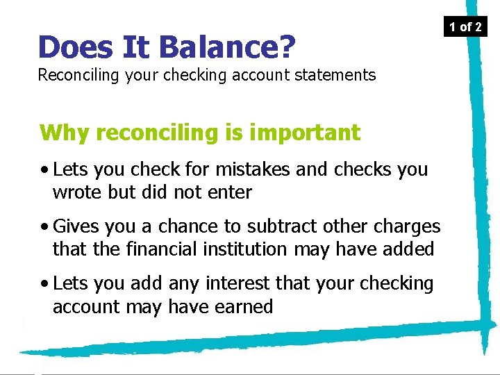 Does It Balance? Reconciling your checking account statements Why reconciling is important • Lets
