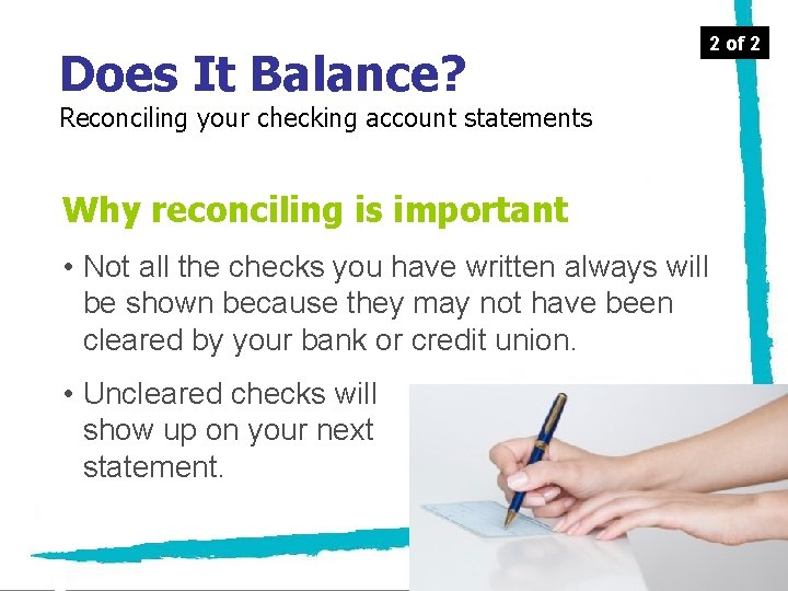 Does It Balance? Reconciling your checking account statements Why reconciling is important • Not