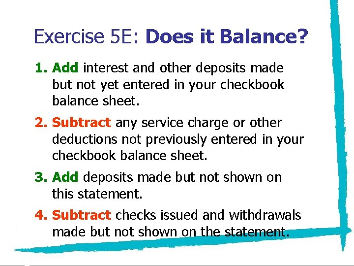 Exercise 5 E: Does it Balance? 1. Add interest and other deposits made but