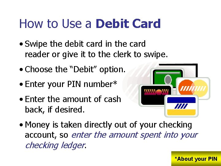 How to Use a Debit Card • Swipe the debit card in the card
