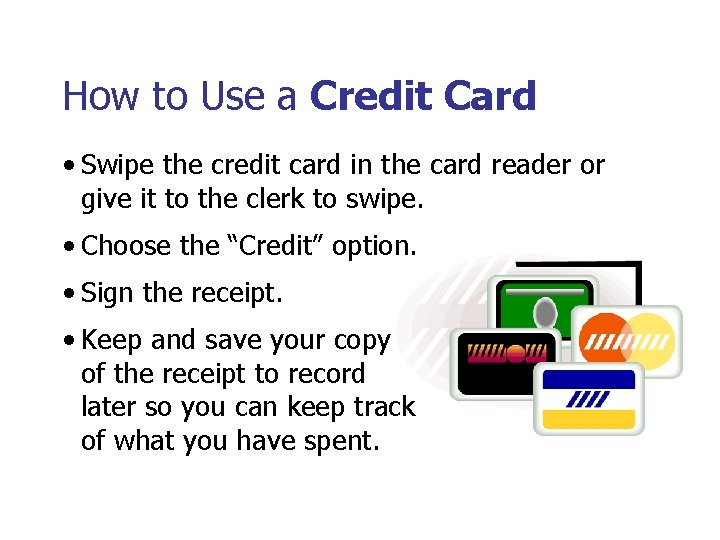 How to Use a Credit Card • Swipe the credit card in the card