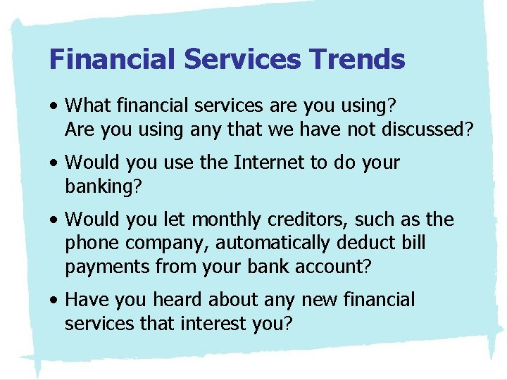 Financial Services Trends • What financial services are you using? Are you using any