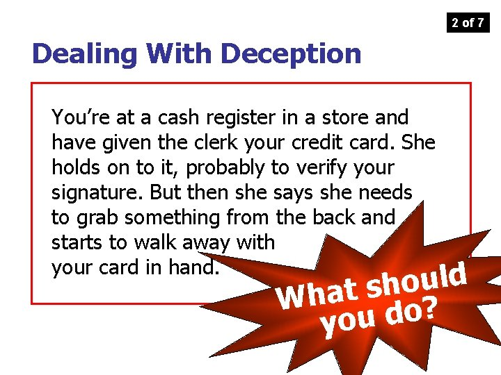 2 of 7 Dealing With Deception You're at a cash register in a store