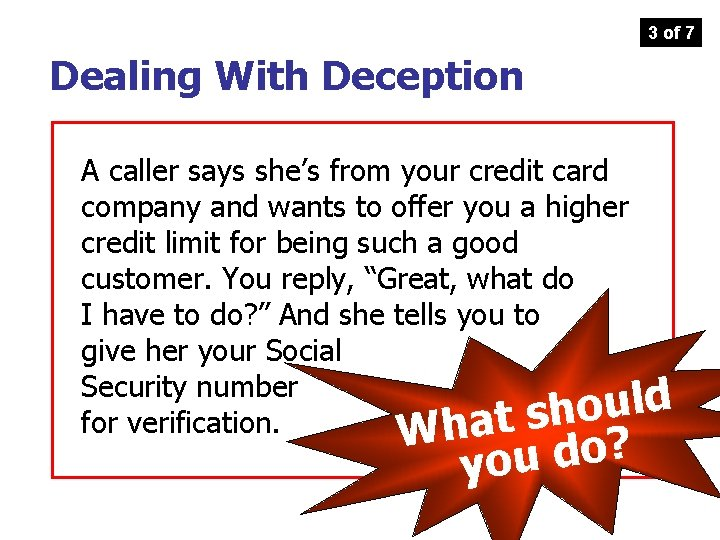 3 of 7 Dealing With Deception A caller says she's from your credit card