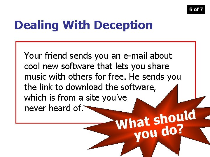 6 of 7 Dealing With Deception Your friend sends you an e-mail about cool