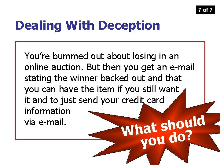 7 of 7 Dealing With Deception You're bummed out about losing in an online