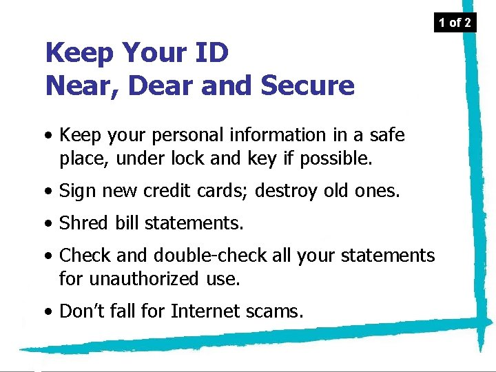 1 of 2 Keep Your ID Near, Dear and Secure • Keep your personal