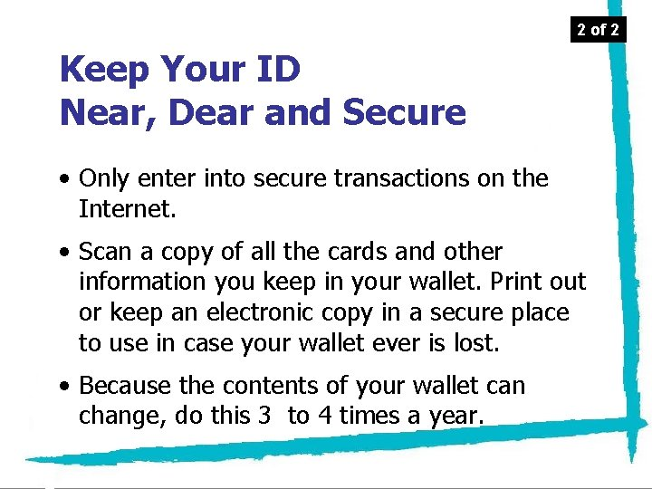 2 of 2 Keep Your ID Near, Dear and Secure • Only enter into