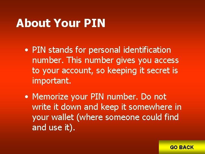 About Your PIN • PIN stands for personal identification number. This number gives you