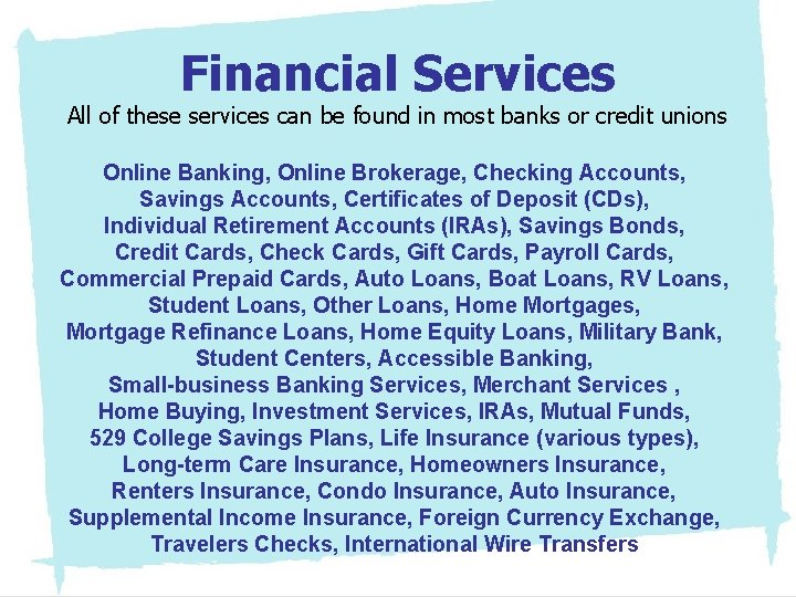 Financial Services All of these services can be found in most banks or credit
