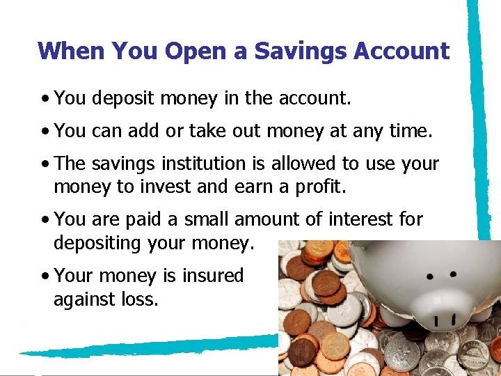 When You Open a Savings Account • You deposit money in the account. •