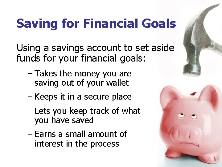 Saving for Financial Goals Using a savings account to set aside funds for your