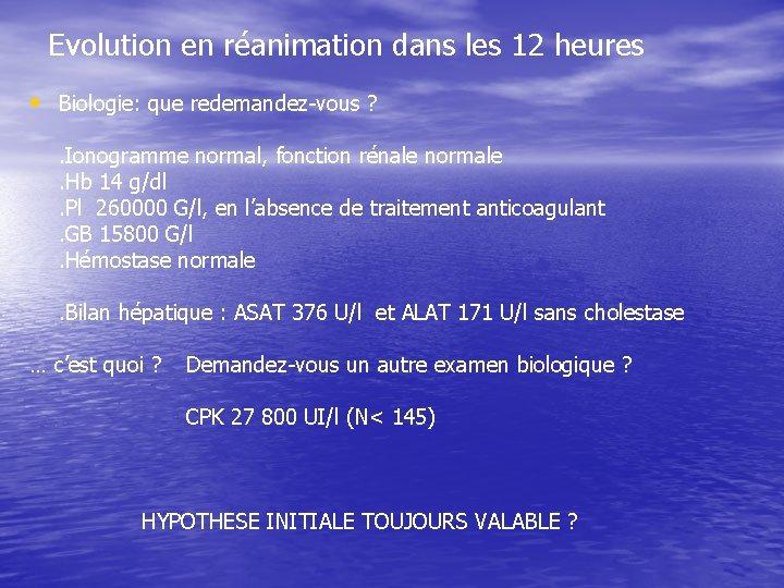 Evolution en réanimation dans les 12 heures • Biologie: que redemandez-vous ? . Ionogramme