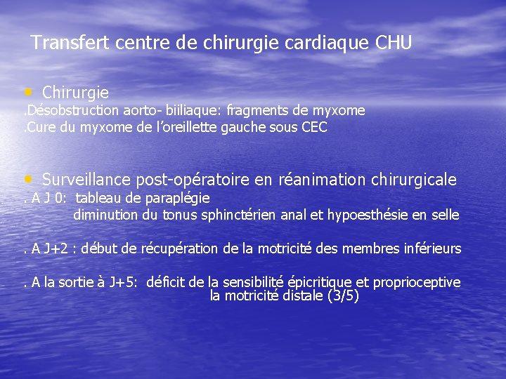 Transfert centre de chirurgie cardiaque CHU • Chirurgie . Désobstruction aorto- biiliaque: fragments de