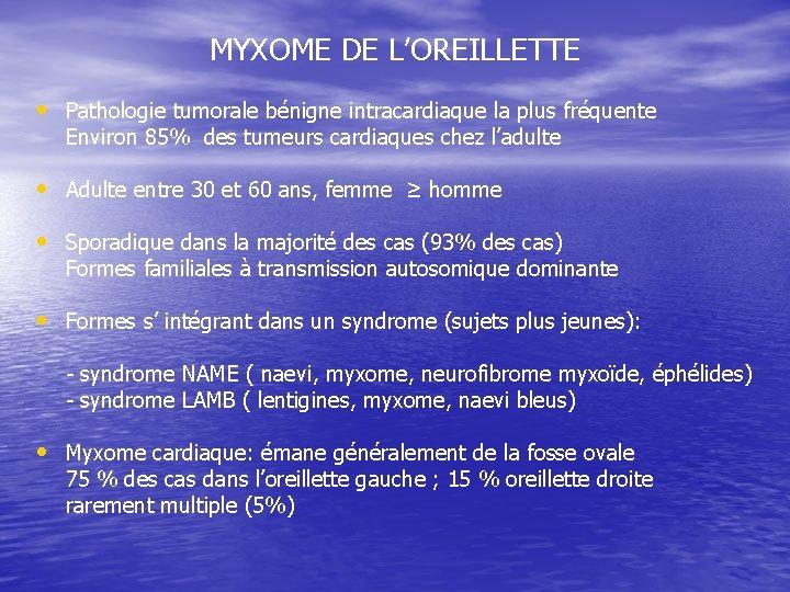 MYXOME DE L'OREILLETTE • Pathologie tumorale bénigne intracardiaque la plus fréquente Environ 85% des