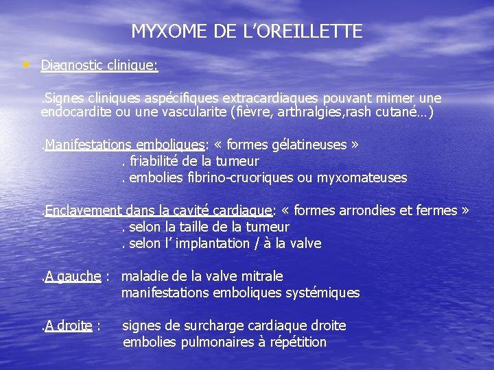 MYXOME DE L'OREILLETTE • Diagnostic clinique: . Signes cliniques aspécifiques extracardiaques pouvant mimer une