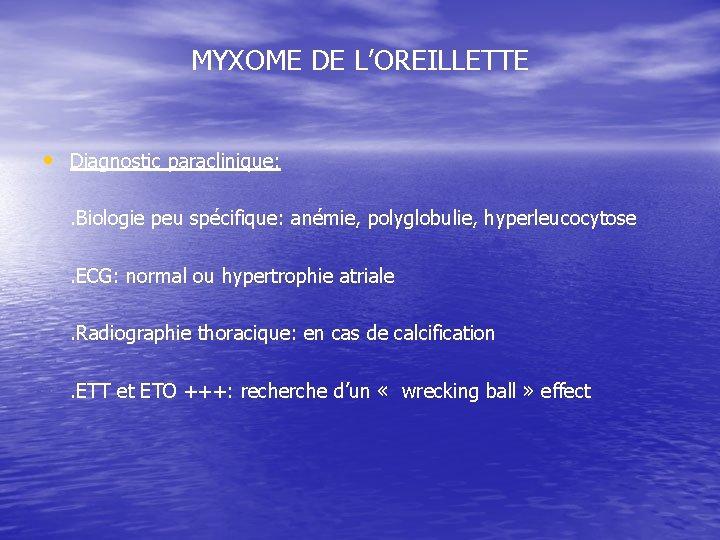 MYXOME DE L'OREILLETTE • Diagnostic paraclinique: . Biologie peu spécifique: anémie, polyglobulie, hyperleucocytose. ECG: