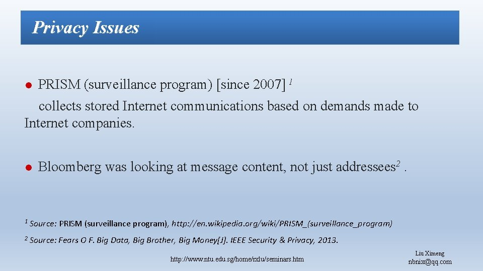 Privacy Issues l PRISM (surveillance program) [since 2007] 1 collects stored Internet communications based