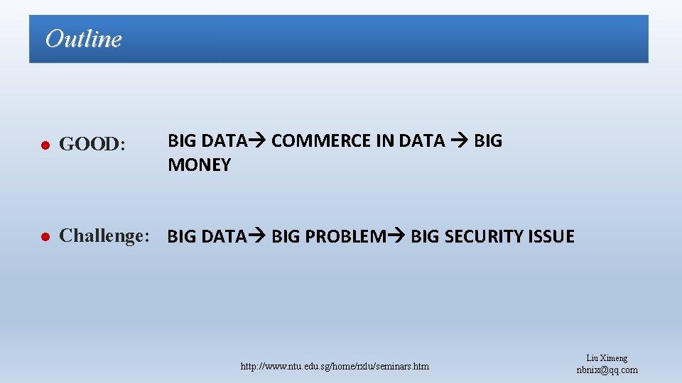 Outline BIG DATA COMMERCE IN DATA BIG MONEY l GOOD: l Challenge: BIG DATA