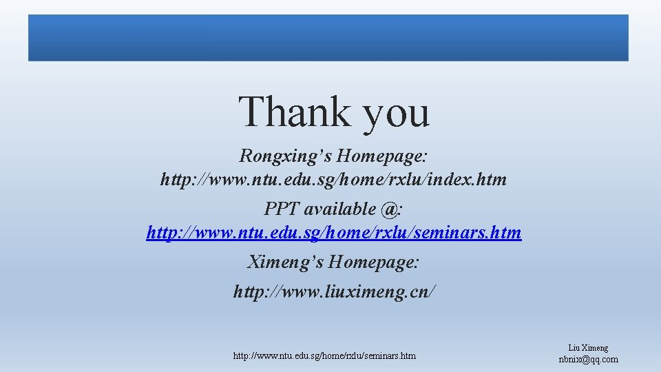 Thank you Rongxing's Homepage: http: //www. ntu. edu. sg/home/rxlu/index. htm PPT available @: http:
