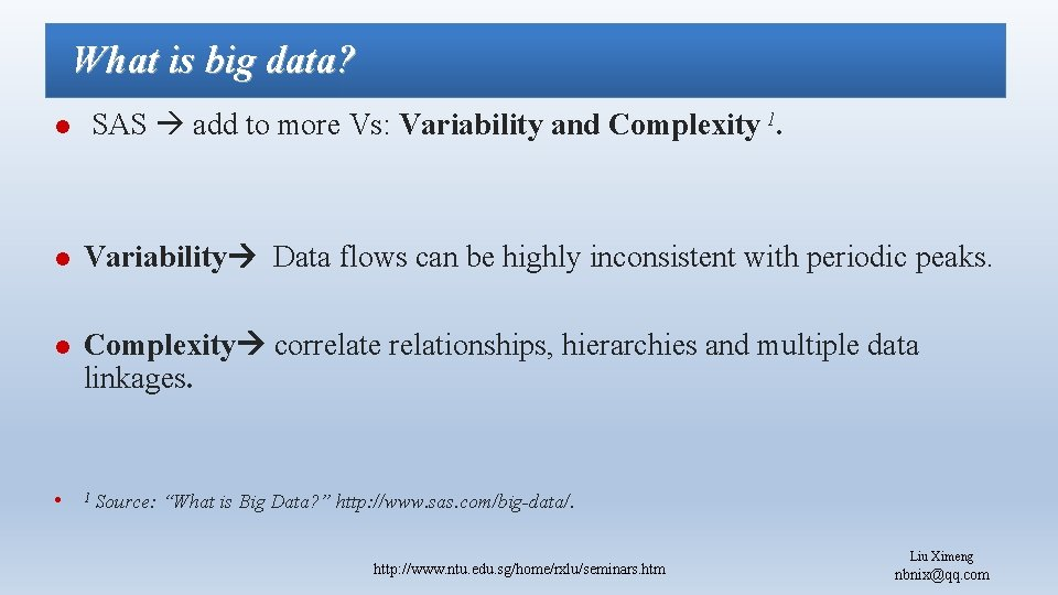What is big data? l SAS add to more Vs: Variability and Complexity 1.