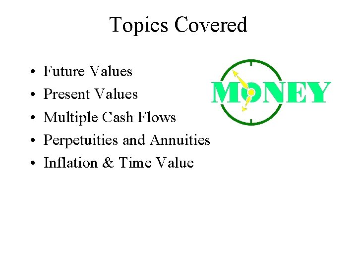 Topics Covered • • • Future Values Present Values Multiple Cash Flows Perpetuities and