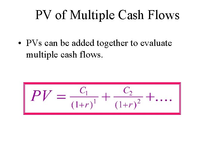 PV of Multiple Cash Flows • PVs can be added together to evaluate multiple