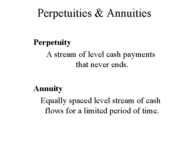 Perpetuities & Annuities Perpetuity A stream of level cash payments that never ends. Annuity