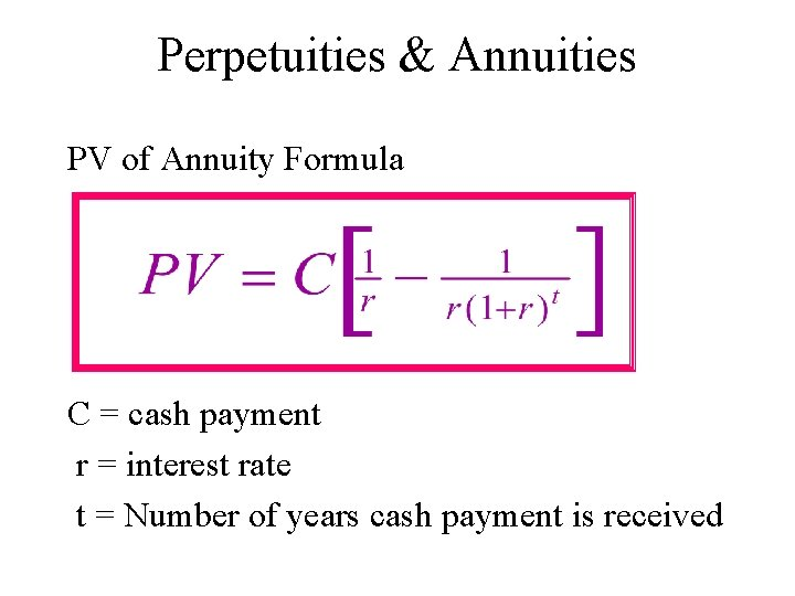 Perpetuities & Annuities PV of Annuity Formula C = cash payment r = interest