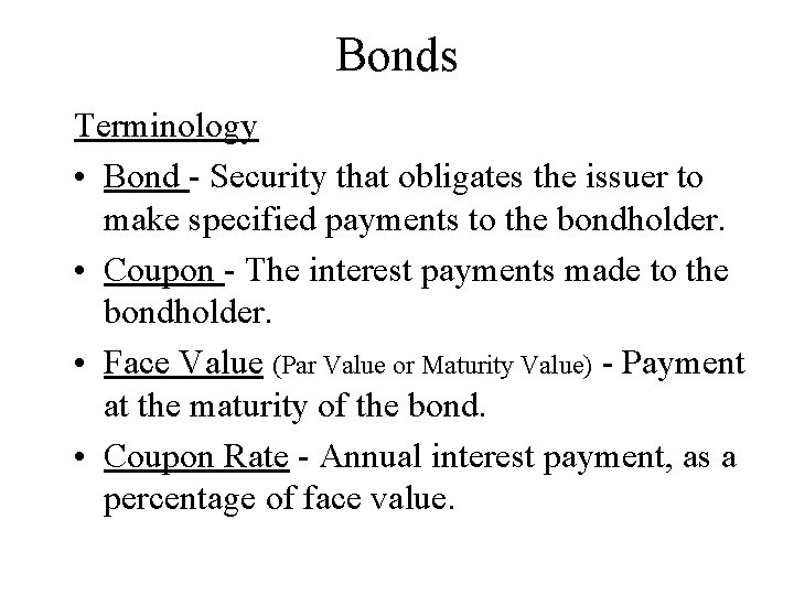 Bonds Terminology • Bond - Security that obligates the issuer to make specified payments